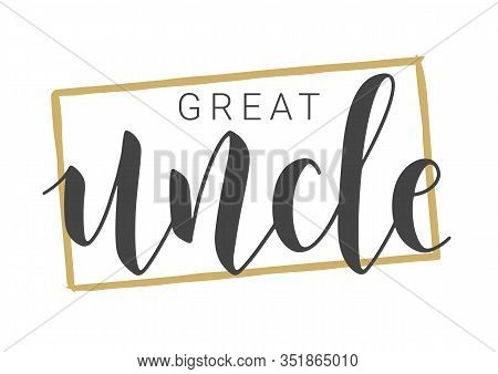 Vector Illustration. Handwritten Lettering Of Great Uncle. Template For Banner, Greeting Card, Postc