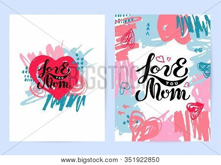 Love You Mom Backdrops With Hand Drawn Stains. Handwritten Lettering As Mothers Day Logo. Vector Ill