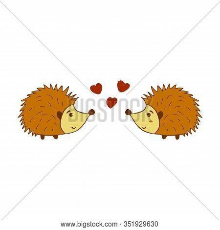 Two Cute Hedgehogs In Love Colorful Illustration On A White Background. Forest Animal With Prickly N