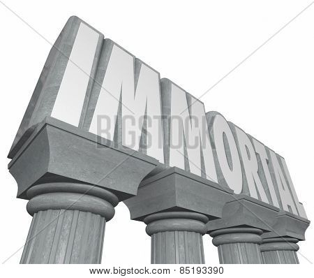 Immortal word on stone or marble columns to illustrate or symbolize neverending life and indestructible strength or power