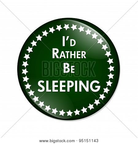 I'd Rather Be Sleeping Button