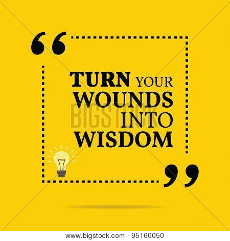 Inspirational motivational quote. Turn your wounds into wisdom. Simple trendy design. poster