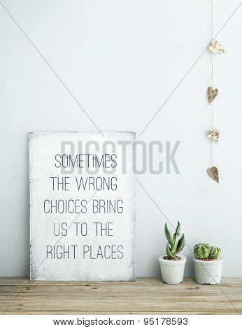 Motivational Quote Sometimes The Wrong Choices Bring Us To Right Places