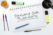 Demand Side Platform - handwritten text in a notebook on a desk - 3d render illustration. poster