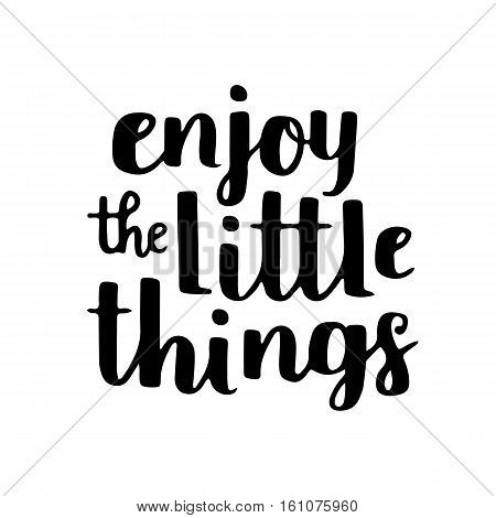Motivational Quote - Enjoy The Little Things. Hand Written Brush Lettering On White Isolated Backgro