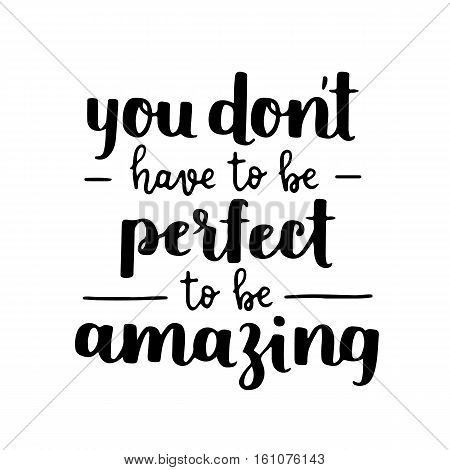Motivational Quote - Be Amazing, Not Perfect. Hand Written Brush Lettering On White Isolated Backgro