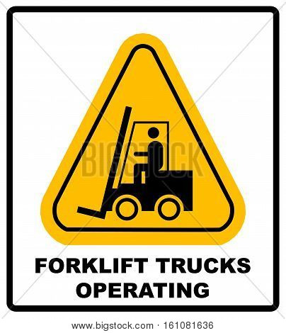 Forklift trucks in operation sign. Symbol of threat alert. Hazard warning icon. Black lift-truck with silhouette of man emblem isolated in yellow triangle on white background. Danger label. Vector