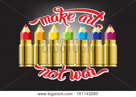 Make art not war lettering quote. Set of the color pencil bullet cartridges. Rainbow multicolored vector illustration