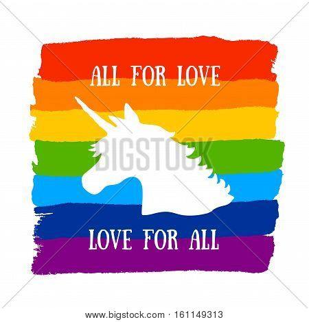 All for Love, Love for All. Poster with brush drawn rough stripes on white background in rainbow colors and Unicorn. LGBT culture sign. Gay pride design element.