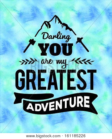 Darling You are my Greatest Adventure Typographic Design Emblem with Mountaintop Graphic, hiking art, laurel accents and banner, black on watercolor background