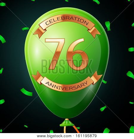 Green balloon with golden inscription seventy six years anniversary celebration and golden ribbons, confetti on black background. Vector illustration