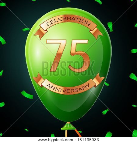 Green balloon with golden inscription seventy five years anniversary celebration and golden ribbons, confetti on black background. Vector illustration