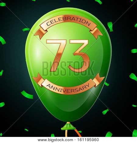 Green balloon with golden inscription seventy three years anniversary celebration and golden ribbons, confetti on black background. Vector illustration