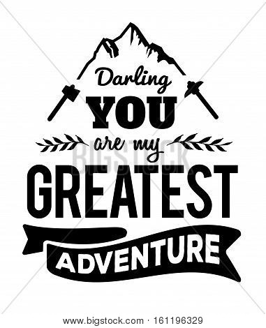 Darling You are my Greatest Adventure Typographic Design Emblem with Mountaintop Graphic, hiking art, laurel accents and banner, black on white