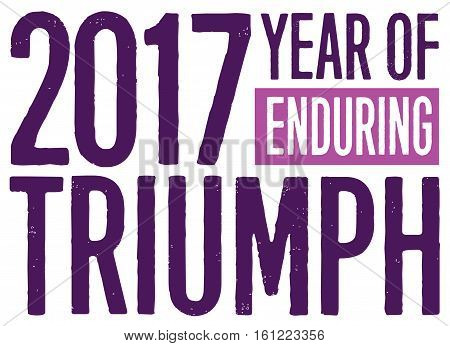 2017 Year of Enduring Triumph Motivational Typography Design Card with Distressed Type