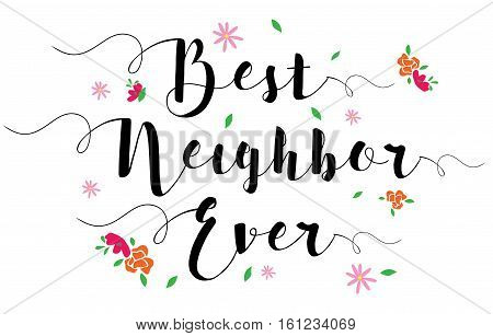Best Neighbor Ever Typographic Design Art Poster with flower accents, black on white