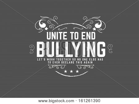 unite to end bullying  let's work together so no one else has to ever declare this again