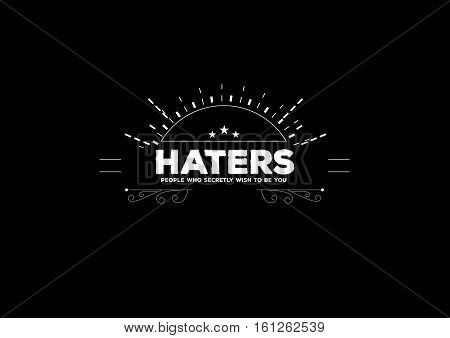 haters people who secretly wish to be you