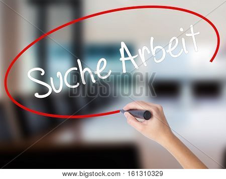 Woman Hand Writing Suche Arbeit (job Search In German)  With A Marker Over Transparent Board.