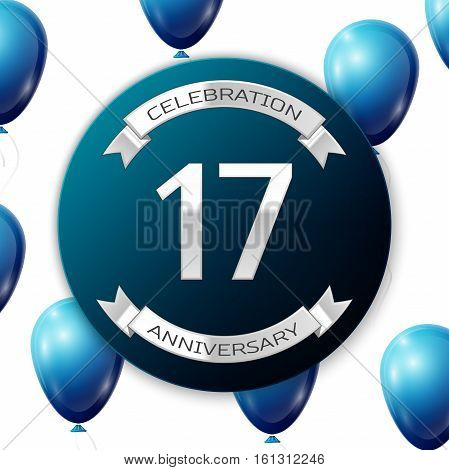 Silver number seventeen years anniversary celebration on blue circle paper banner with silver ribbon. Realistic blue balloons with ribbon on white background. Vector illustration.