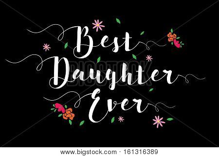 Best Daughter Ever Typographic Design Art Poster with flower accents, white on black