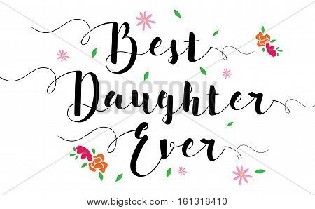 Best Daughter Ever Typographic Design Art Poster with flower accents, black on white