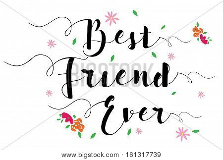 Best Friend Ever Typographic Design Art Poster with flower accents, black on white