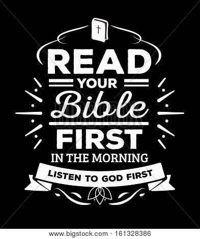 Read your Bible First in the morning. Listen to God First Christian Typography Design Poster with Bible Icon, cross and design ornaments, white on black background