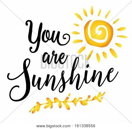 You are Sunshine inspiring encouragement typography art design poster with sunshine and laurel accent