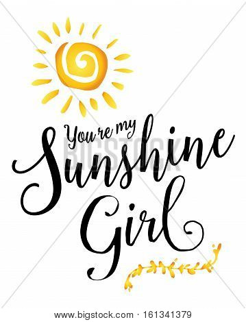 You're my Sunshine Girl inspiring encouragement typography art design poster with sunshine and laurel accent