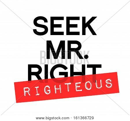 Seek Mr. Righteous Christian typography design with typewriter label dating overlay advice slogan