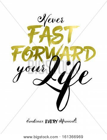 Never Fast Forward Your life Embrace Every Moment Typographic Design Poste