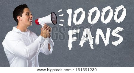 10000 Fans Likes Ten Thousand Social Networking Media Young Man Megaphone