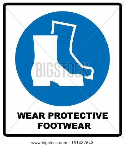 Wear safety footwear. Protective safety boots must be worn, mandatory sign in blue circle isolated on white, vector illustration.