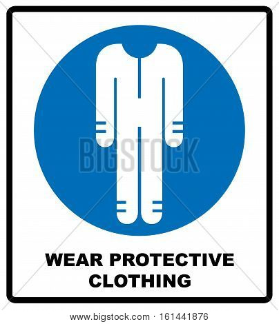 Protective safety clothing must be worn, safety overalls mandatory sign, vector illustration. Information mandatory symbol in blue circle isolated on white.