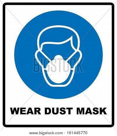 Safety sign, Wear dust mask. Information mandatory symbol in blue circle isolated on white. Vector illustration