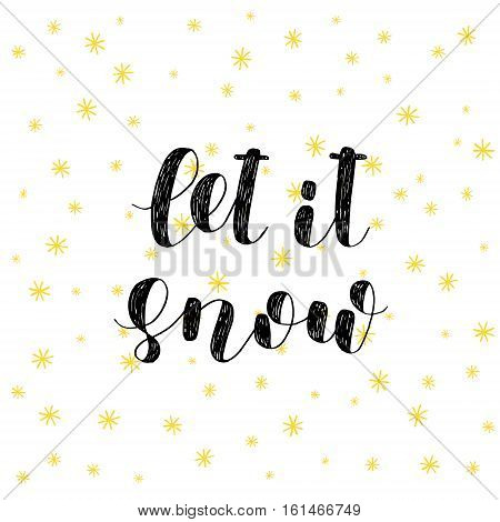 Let it snow. Brush hand lettering vector illustration. Inspiring quote. Motivating modern calligraphy. Great for pillow cases, prints and posters, greeting cards, home decor, apparel design and more.