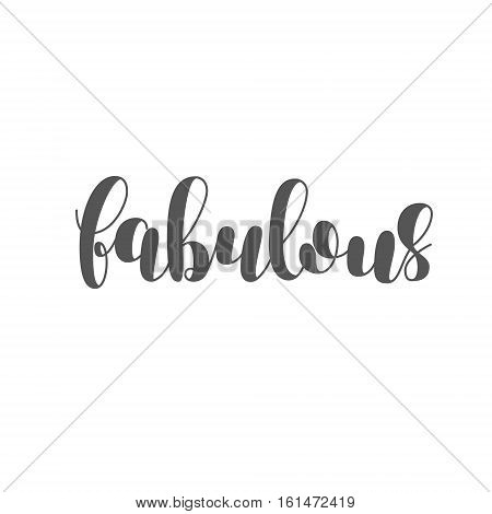 Fabulous. Brush hand lettering illustration. Inspiring quote. Motivating modern calligraphy. Can be used for photo overlays, posters, clothes, prints, home decor, cards and more.