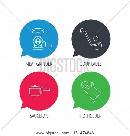 Colored speech bubbles. Soup ladle, potholder and kitchen utensils icons. Meat grinder and saucepan linear signs. Flat web buttons with linear icons. Vector