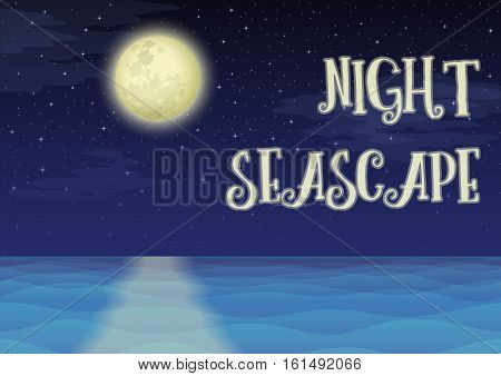 Landscape, Night Seascape, Silent Sea, Dark Blue Sky with Stars, Clouds and Big Bright Moon, Nature Background for Your Design. Eps10, Contains Transparencies. Vector