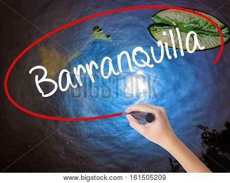 Woman Hand Writing Barranquilla With Marker Over Transparent Board
