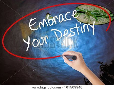 Woman Hand Writing Embrace Your Destiny With Marker Over Transparent Board.
