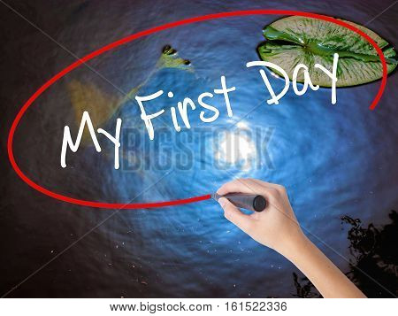 Woman Hand Writing My First Day With Marker Over Transparent Board
