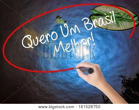 Woman Hand Writing Quero Um Brasil Melhor!  ( I Want A Better Brazil In Portuguese)with Marker Over