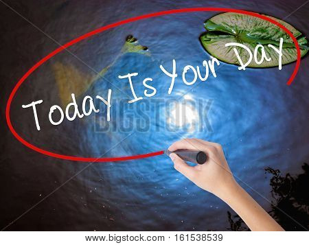 Woman Hand Writing Today Is Your Day With Marker Over Transparent Board