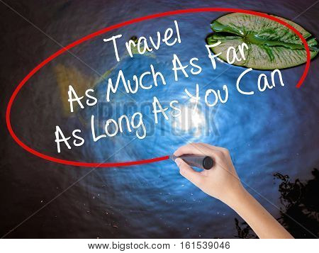 Woman Hand Writing Travel As Much As Far As Long As You Can  With Marker Over Transparent Board