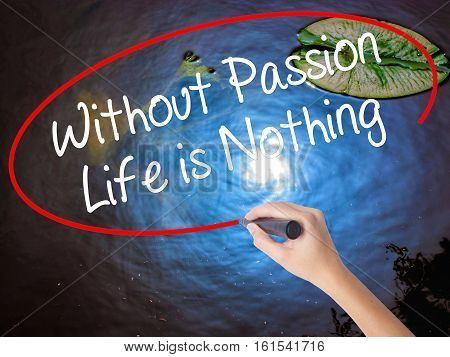 Woman Hand Writing Without Passion Life Is Nothing  With Marker Over Transparent Board