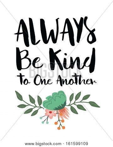 Always be Kind to One another inspiring quote typography design with floral accents