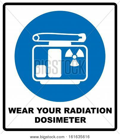 Wear your radiation dosimeter sign. Information mandatory symbol in blue circle isolated on white. Vector illustration