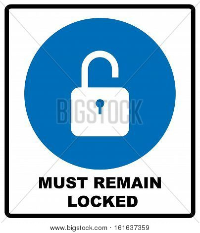 Mandatory Signs, Must Remain Locked. Information mandatory symbol in blue circle isolated on white. Vector illustration